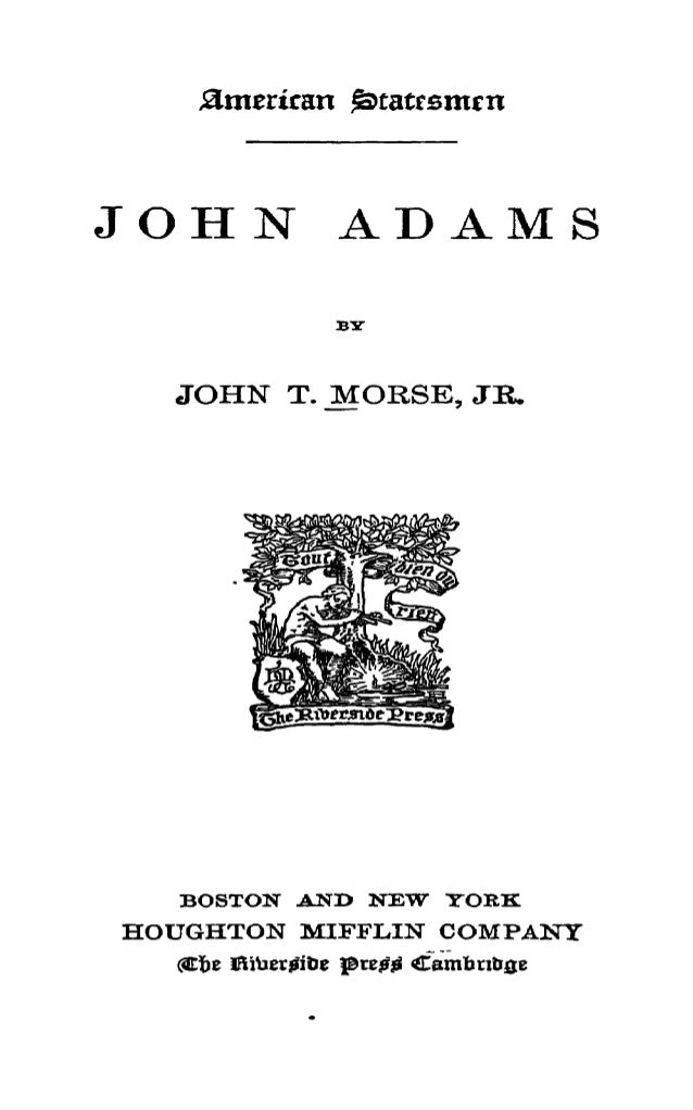 JOHN ADAM S JOHN T.JMTORSB, JR. BOSTON .ANI> NEW YORK HOTJGHTON MIFFLIN COMPAJSHT ^iber?it)e