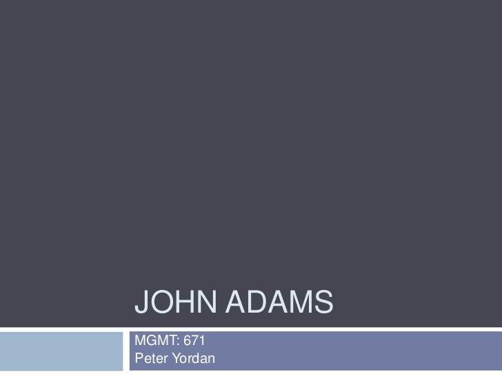 John Adams<br />MGMT: 671<br />Peter Yordan<br />