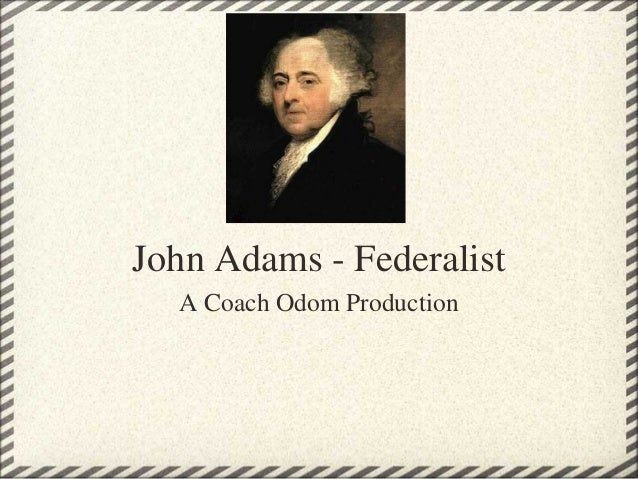 John Adams - Federalist  A Coach Odom Production