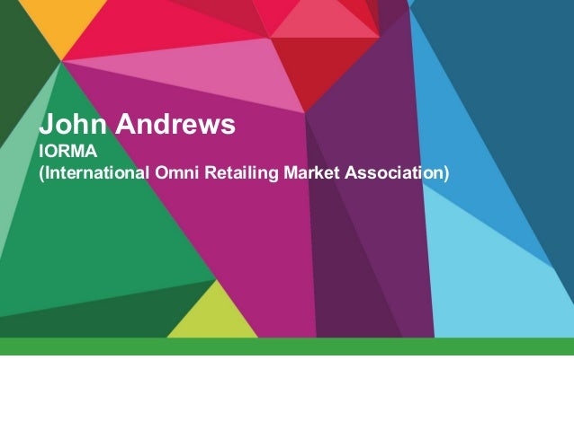 John Andrews IORMA (International Omni Retailing Market Association)