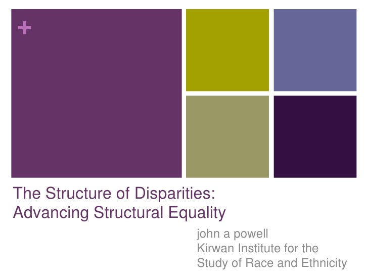 The Structure of Disparities: Advancing Structural Equality<br />john a powellKirwan Institute for theStudy of Race and Et...