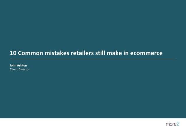 John Ashton | More2 | Brighton SEO slides April 2017 | 10 common mistakes retailers still make in ecommerce