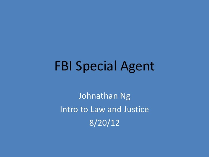 FBI Special Agent     Johnathan NgIntro to Law and Justice        8/20/12