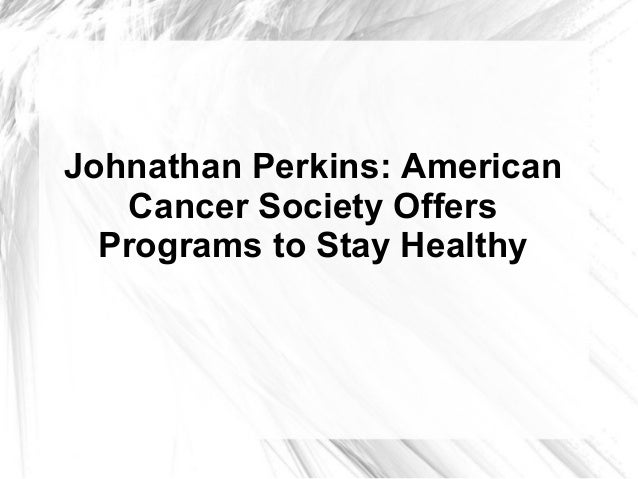 Johnathan Perkins: AmericanCancer Society OffersPrograms to Stay Healthy
