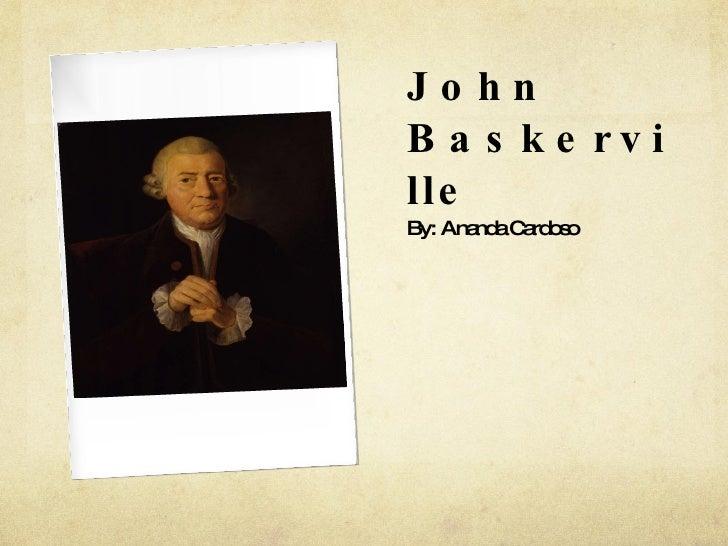 John Baskerville <ul><li>By: Ananda Cardoso </li></ul>