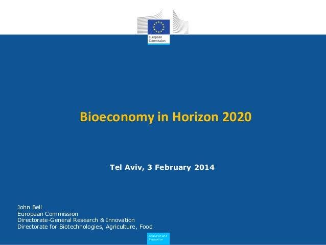 Bioeconomy in Horizon 2020  Tel Aviv, 3 February 2014  John Bell European Commission Directorate-General Research & Innova...