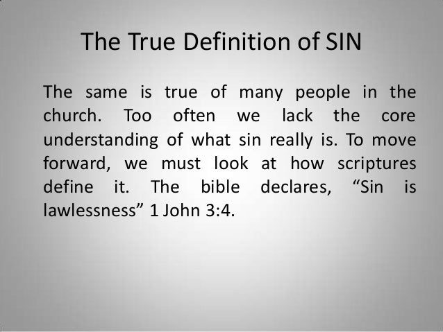 The True Definition of SIN The same is true of many people in the church. Too often we lack the core understanding of what...