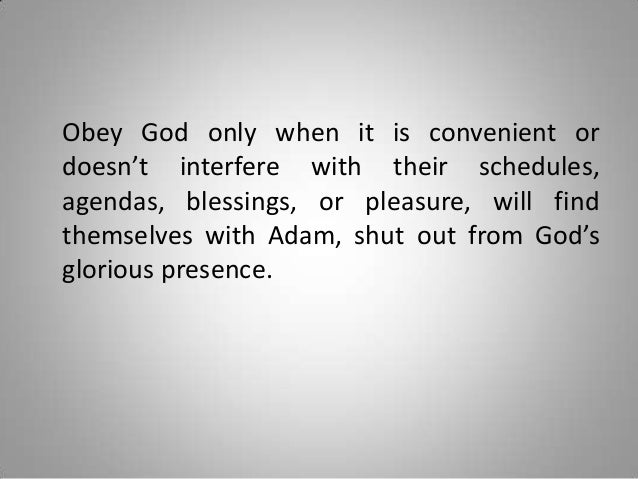 Obey God only when it is convenient or doesn't interfere with their schedules, agendas, blessings, or pleasure, will find ...