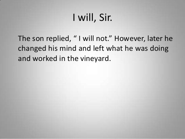 """I will, Sir. The son replied, """" I will not."""" However, later he changed his mind and left what he was doing and worked in t..."""