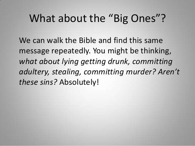 """What about the """"Big Ones""""? We can walk the Bible and find this same message repeatedly. You might be thinking, what about ..."""