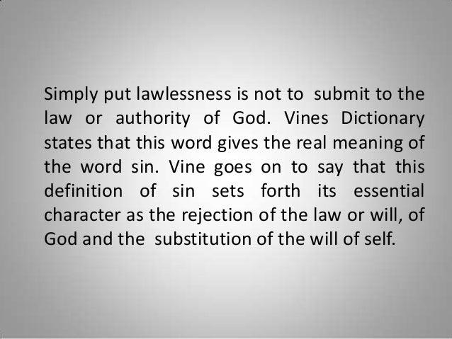 Simply put lawlessness is not to submit to the law or authority of God. Vines Dictionary states that this word gives the r...