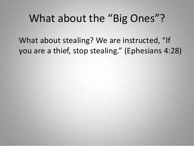 """What about the """"Big Ones""""? What about stealing? We are instructed, """"If you are a thief, stop stealing."""" (Ephesians 4:28)"""