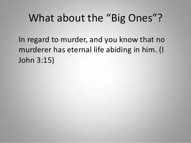 """What about the """"Big Ones""""? In regard to murder, and you know that no murderer has eternal life abiding in him. (I John 3:1..."""