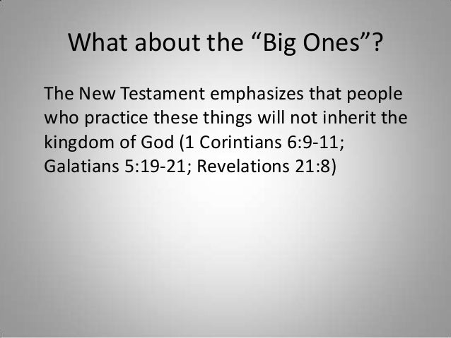 """What about the """"Big Ones""""? The New Testament emphasizes that people who practice these things will not inherit the kingdom..."""