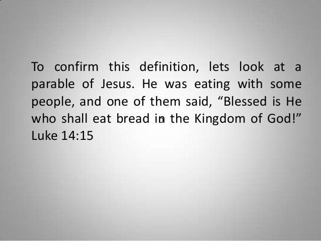 """To confirm this definition, lets look at a parable of Jesus. He was eating with some people, and one of them said, """"Blesse..."""