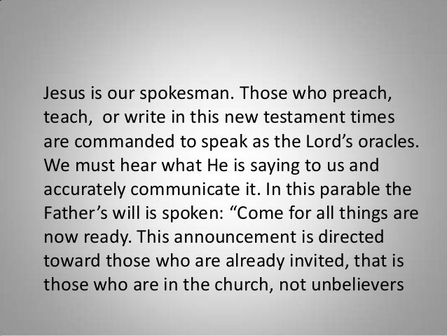 Jesus is our spokesman. Those who preach, teach, or write in this new testament times are commanded to speak as the Lord's...