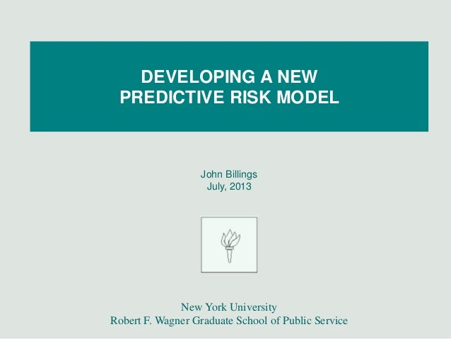 John Billings July, 2013 New York University Robert F. Wagner Graduate School of Public Service DEVELOPING A NEW PREDICTIV...