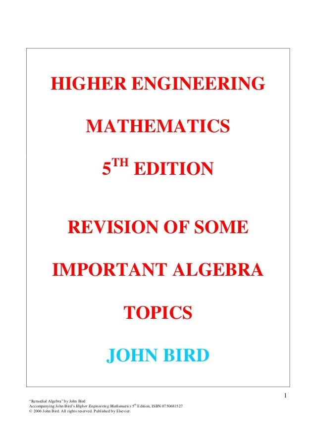 "1 ""Remedial Algebra"" by John Bird Accompanying John Bird's Higher Engineering Mathematics 5th Edition, ISBN 0750681527 © 2..."