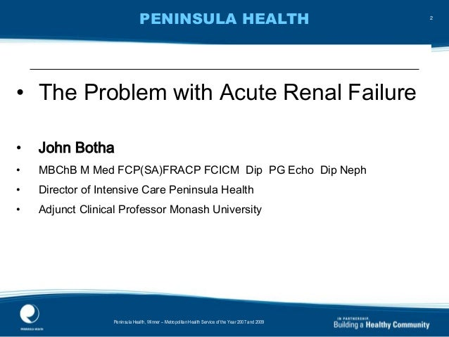 PENINSULA HEALTH c12 classification by the College of Intensive Care Medicine • The Problem with Acute Renal Failure • Joh...