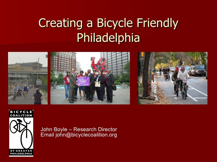 Creating a Bicycle Friendly Philadelphia John Boyle – Research Director Email john@bicyclecoalition.org