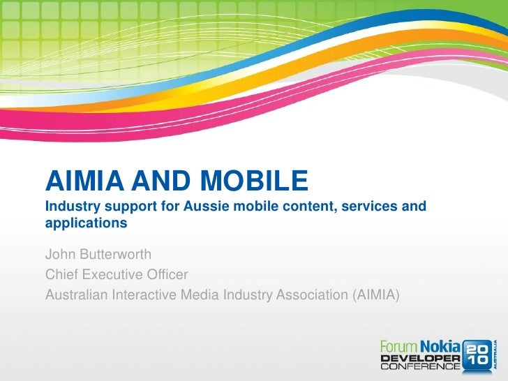 AIMIA AND MOBILE Industry support for Aussie mobile content, services and applications  John Butterworth Chief Executive O...