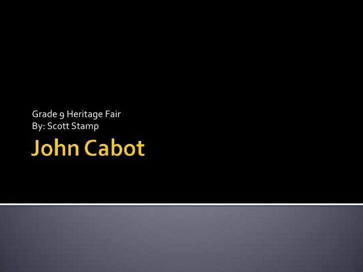 John Cabot<br />Grade 9 Heritage Fair<br />By: Scott Stamp<br />