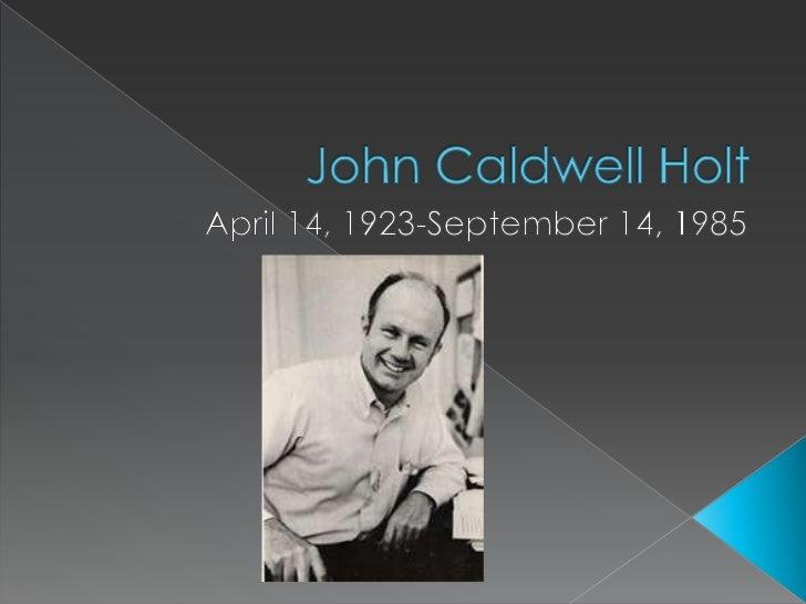 John Caldwell Holt<br />April 14, 1923-September 14, 1985<br />