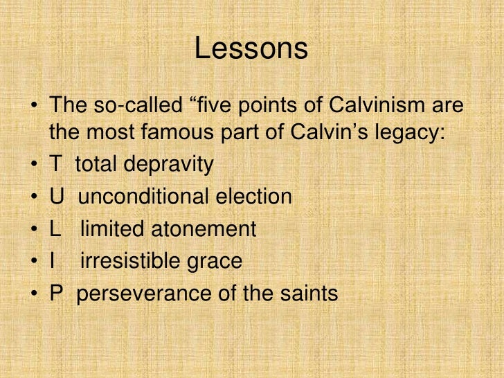an analysis of the life of john calvin and the five points of calvinism Arminius (1560-1609) was only 4 years old when john calvin (1509-1564) died   this description of the five points of calvinism was written by jonathan  barlow who  explain the calvinist's meaning of unconditional election  including.