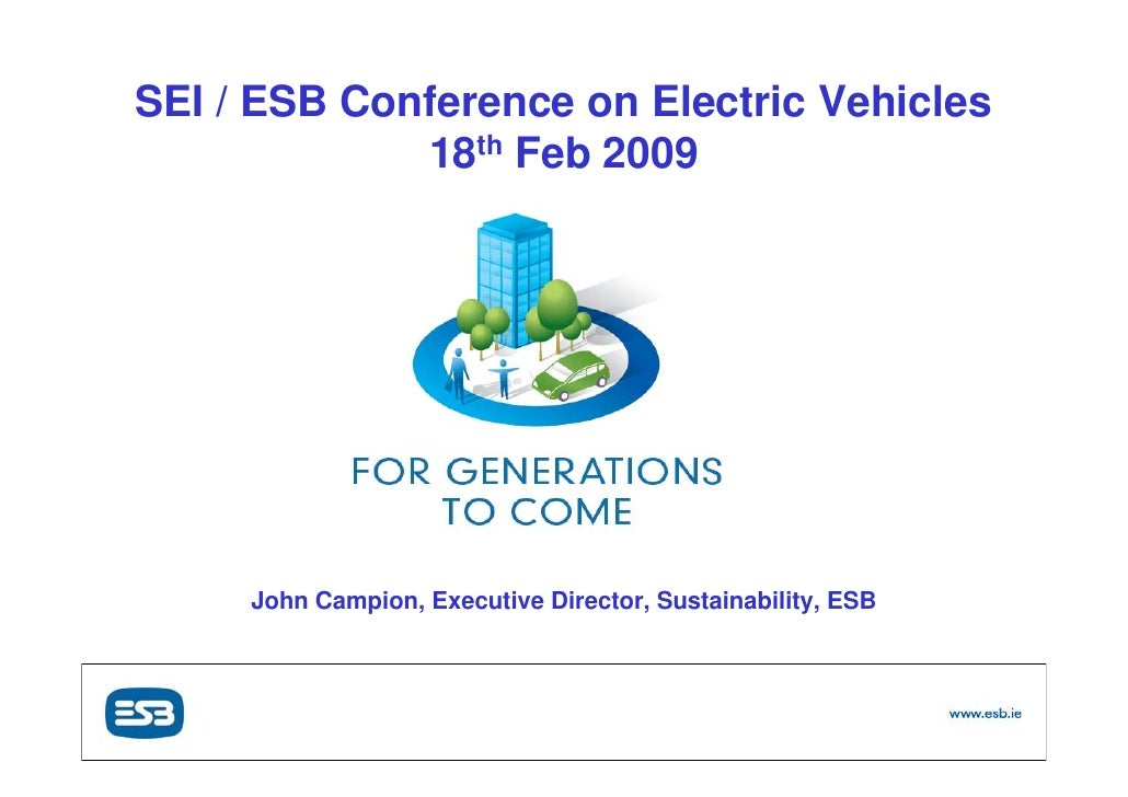 SEI / ESB Conference on Electric Vehicles              18th Feb 2009             John Campion, Executive Director, Sustain...