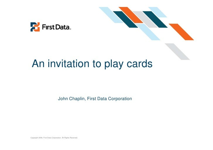 An invitation to play cards                                      John Chaplin, First Data Corporation     Copyright 2008, ...