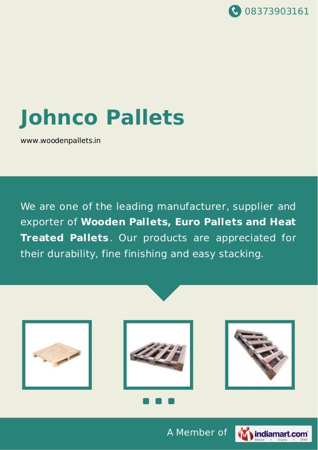08373903161 A Member of Johnco Pallets www.woodenpallets.in We are one of the leading manufacturer, supplier and exporter ...