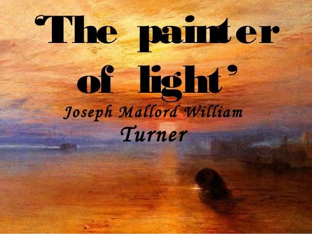 'The painter  of light' Joseph Mallord William       Turner