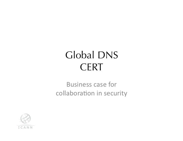 Global DNS       CERT    Business case for collabora/on in security