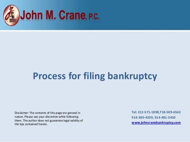 Process for filing bankruptcy  Disclaimer: The contents of this page are general in nature. Please use your discretion whi...