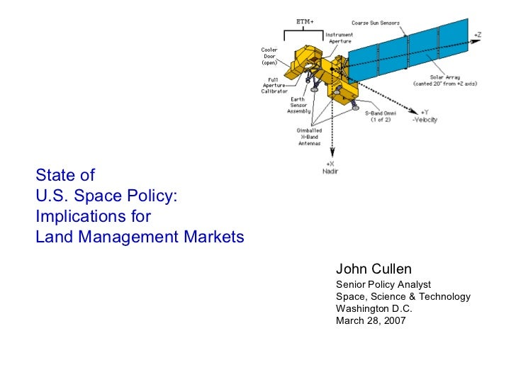 State of U.S. Space Policy: Implications for Land Management Markets Senior Policy Analyst Space, Science & Technology Was...