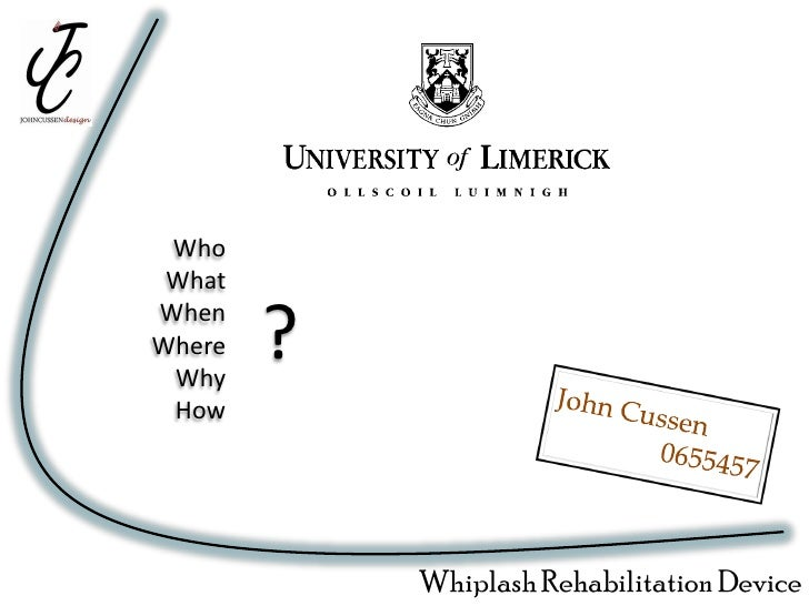 Who  What When Where  Why         ?  How                 Whiplash Rehabilitation Device