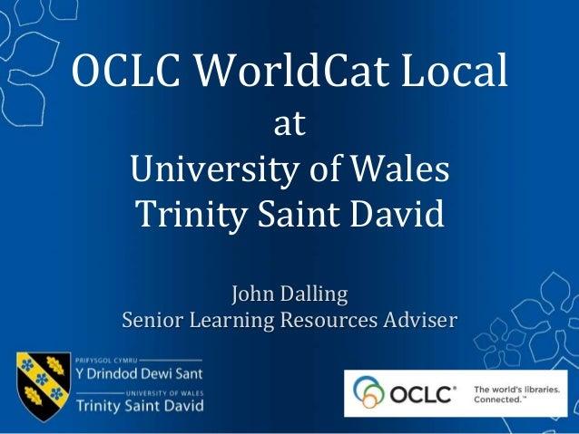 OCLC WorldCat Local           at  University of Wales  Trinity Saint David             John Dalling  Senior Learning Resou...