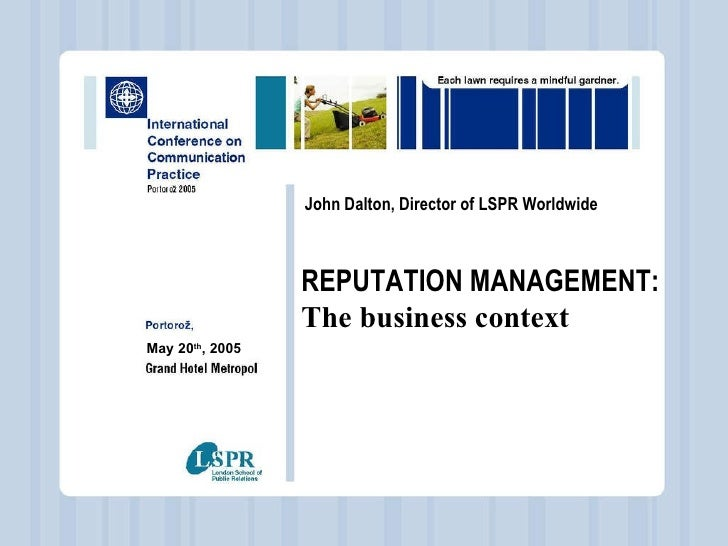 - John Dalton, Director of LSPR Worldwide REPUTATION MANAGEMENT: The business context May 20 th , 2005