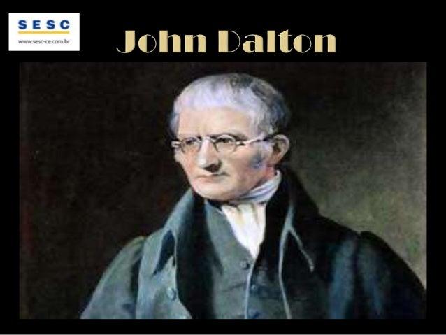 - John Dalton nasceu em 6 de setembro de 1766, emEnglesfield, na Inglaterra;- Dalton era filho de Joseph Dalton e Deborah ...