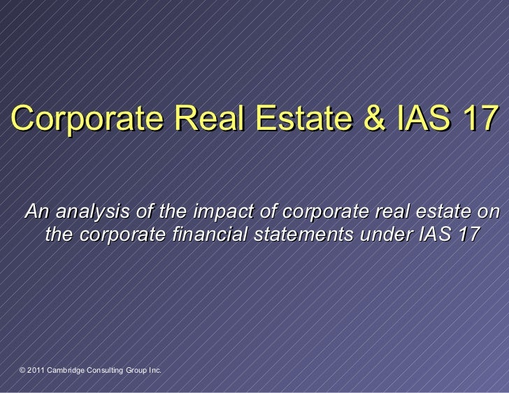 Corporate Real Estate & IAS 17 An analysis of the impact of corporate real estate on the corporate financial statements un...