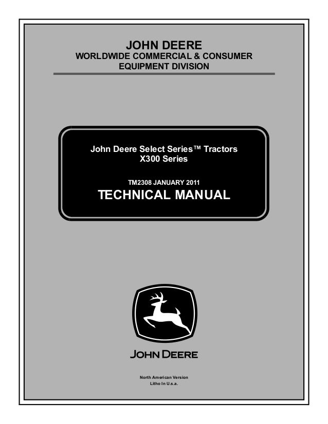 TM2308 JANUARY 2011 JOHN DEERE WORLDWIDE COMMERCIAL & CONSUMER EQUIPMENT DIVISION January 2011 John Deere Select Series™ T...