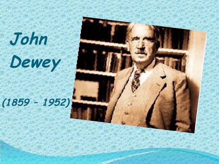 John  Dewey  <ul><li>(1859 – 1952) </li></ul>