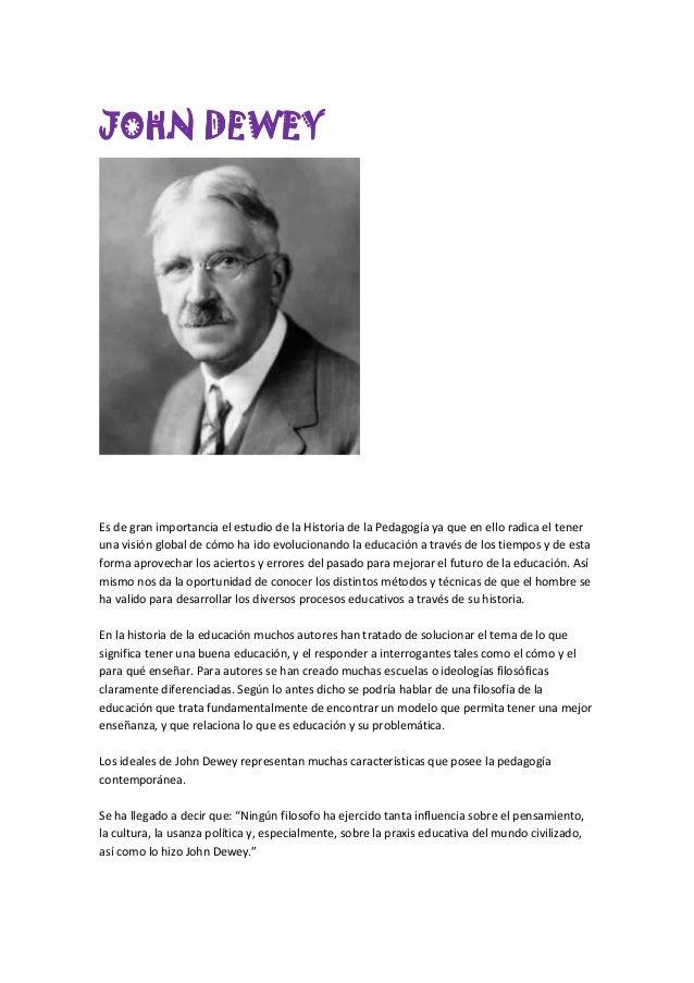JOHN DEWEYEs de gran importancia el estudio de la Historia de la Pedagogía ya que en ello radica el teneruna visión global...