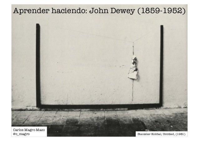 Aprender haciendo: John Dewey (1859-1952)  Stanislav Kolibal, Untitled, (1981)  Carlos Magro Mazo  @c_magro