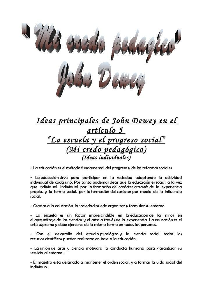 """Ideas principales de John Dewey en el                 artículo 5      """"La escuela y el progreso social""""           ( Mi cre..."""