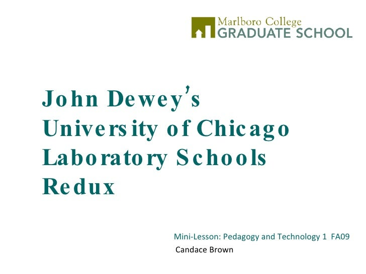 John Dewey's University of Chicago Laboratory Schools Redux Mini-Lesson: Pedagogy and Technology 1  FA09 Candace Brown