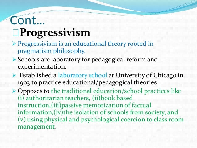 progressivism philosophy Progressivism in education the philosophy of the school of education is consistent with the tenets of progressivism and constructivism early progressive educators.