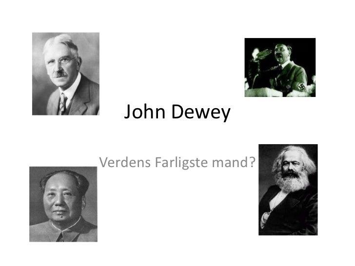John Dewey<br />Verdens Farligste mand?<br />
