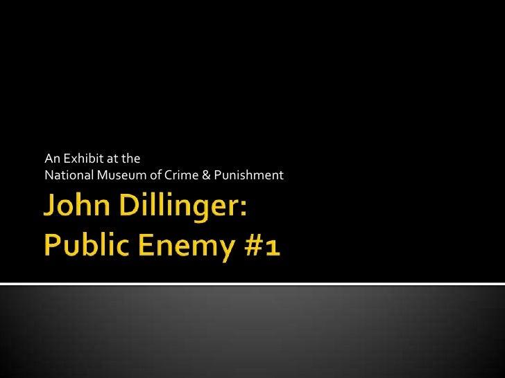 John Dillinger: Public Enemy #1<br />An Exhibit at the <br />National Museum of Crime & Punishment<br />