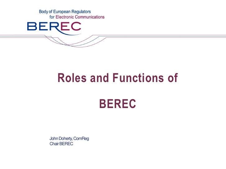 Roles and Functions of                         BEREC  John Doherty, ComReg Chair BEREC